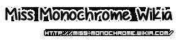 Miss Monochrome Wiki