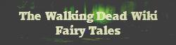 The Walking Dead Wiki Fairy Tales Wiki