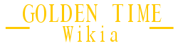 Golden Time Wiki