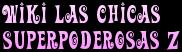 Wiki Las Chicas Superpoderosas Z