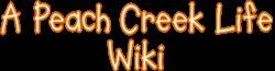 A Peach Creek Life Wiki