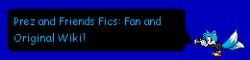 Prez and Friends Fics: Fan and Original Wiki