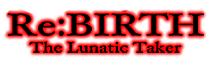 Re:BIRTH - The Lunatic Taker - Wiki
