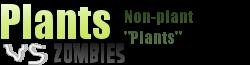 "PlantsVsZombies Non-plant ""Plants"" Wiki"