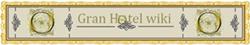 Gran Hotel Wikia