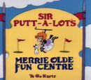 Sir Putt-A-Lot's Merrie Olde Fun Centre