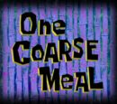 One Coarse Meal (transcript)