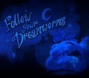 Follow your Dreamworms