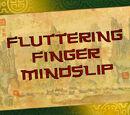 Fluttering Finger Mindslip (episode)/Transcript