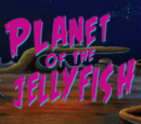 Planet of the Jellyfish (gallery)