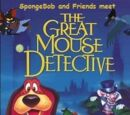 SpongeBob and Friends Meet The Great Mouse Detective
