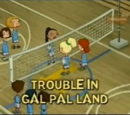 Trouble in Gal Pal Land