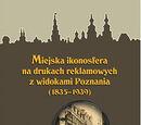 Miejska ikonosfera na drukach reklamowych z widokami Poznania