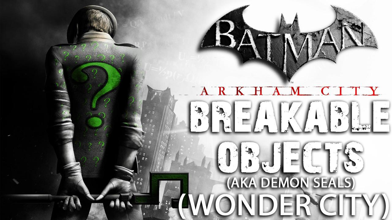 Batman Arkham City - Wonder City Demon Seals aka Breakable Objects