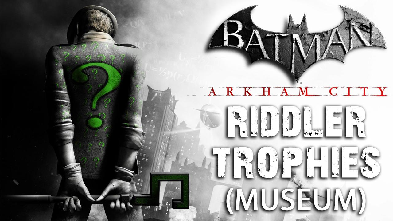 Batman Arkham City - Museum Riddler Trophies