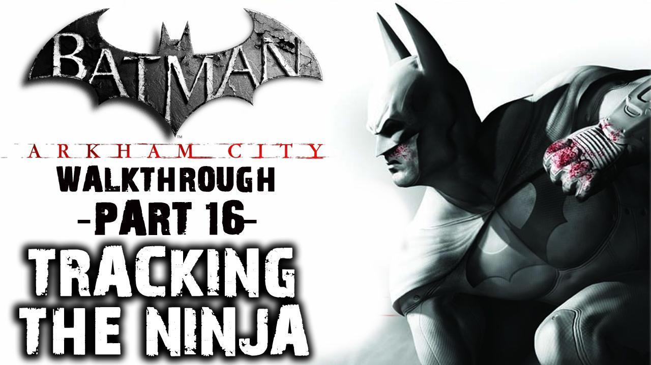Batman Arkham City - Tracking The Ninja - Walkthrough (Part 16)