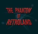 The Phantom of Retroland