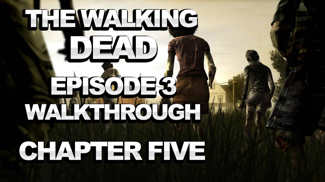 The Walking Dead Episode 3 Walkthrough - *SPOILERS* - Chapter 5