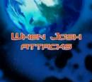 When Josh Attacks
