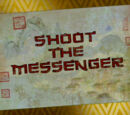 Shoot the Messenger/Transcript