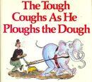 The Tough Coughs as He Ploughs the Dough