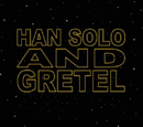 Han Solo and Gretel