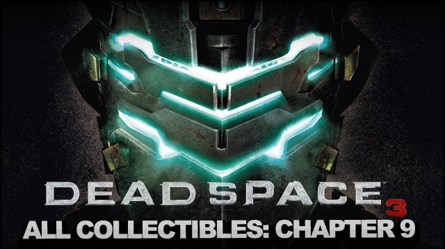 Dead Space 3 - Full Collectable Walkthrough - Chapter 9