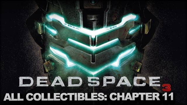 Dead Space 3 - Full Collectable Walkthrough - Chapter 11