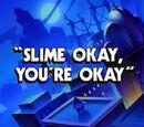 Slime Okay, You're Okay