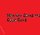 Man Ray Joins the Good Guys
