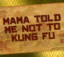 Mama Told Me not to Kung Fu