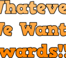 Whatever We Want Awards!