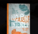 No Pun Intended