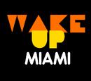 Wake Up Miami