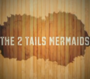 The 2 Tails Mermaids