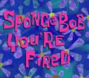 SpongeBob You're Fired (gallery)