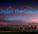 Under the Dome - Capitulo 1