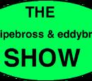 The Felipebross and Eddybross Show