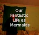 Our Fantastic Life as Mermaids