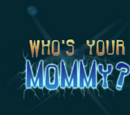 Who's Your Mommy