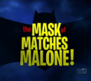 The Mask of Matches Malone!