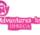 My Little Pony Adventures in Ixhelca