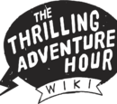 Thrilling Adventure Hour Wiki
