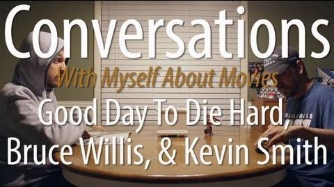 A Good Day To Die Hard, Bruce Willis, & Kevin Smith - Conversations With Myself About Movies
