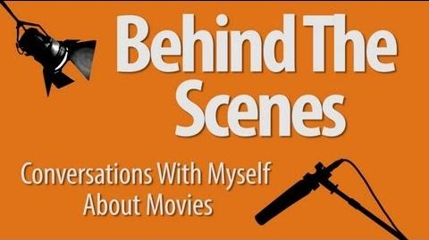 Behind The Scenes - Conversations With Myself About Movies