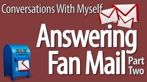 Answering Fan Mail - Part 2 - Conversations With Myself
