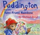 Paddington and the Tutti Frutti Rainbow