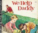 We Help Daddy