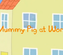 Mummy Pig at Work