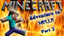 Adventure to MINECRAFT HELL! (Episode Part 2)